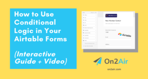 How to Use Conditional Logic in Your Airtable Forms (Interactive Guide + Video)