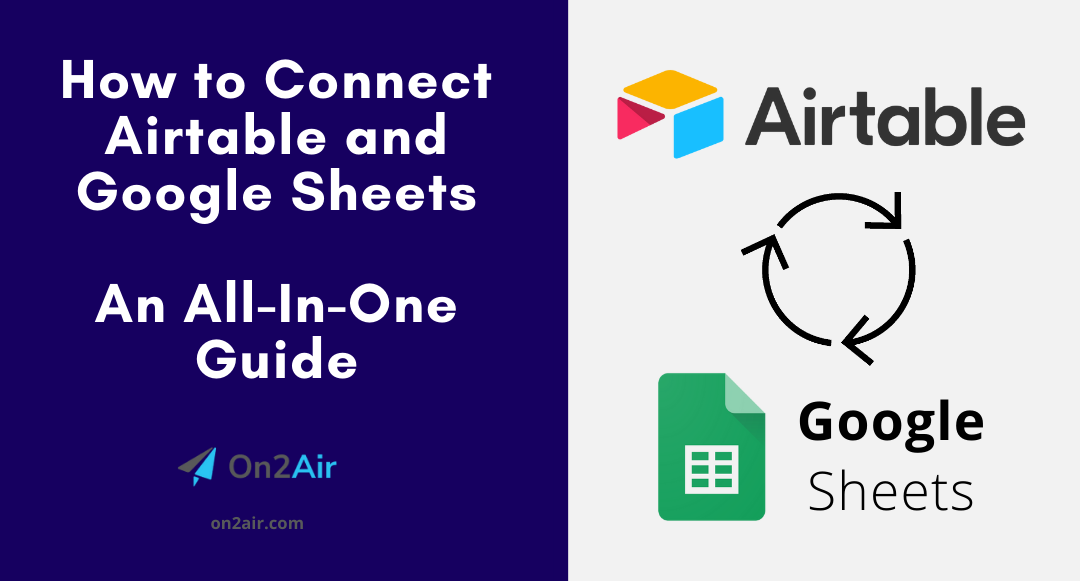 How to Connect Airtable and Google Sheets: An All-In-One Guide